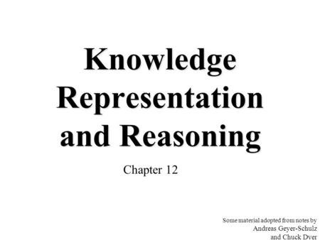 Knowledge Representation and Reasoning Chapter 12 Some material adopted from notes by Andreas Geyer-Schulz and Chuck Dyer.