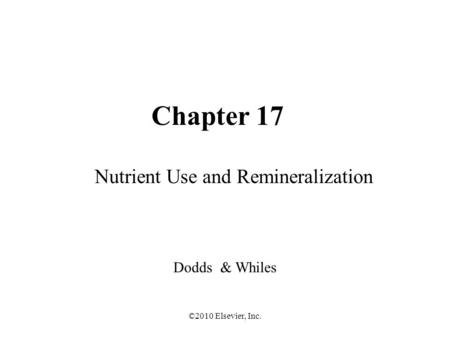 ©2010 Elsevier, Inc. Chapter 17 Nutrient Use and Remineralization Dodds & Whiles.