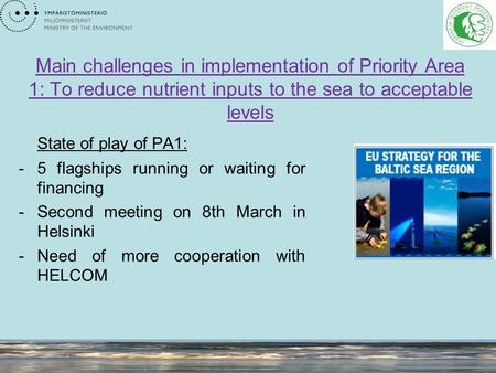 Main challenges in implementation of Priority Area 1: To reduce nutrient inputs to the sea to acceptable levels State of play of PA1: -5 flagships running.