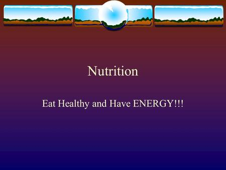 Nutrition Eat Healthy and Have ENERGY!!!. Nutrition  The food guide pyramid is the basis of smart food choices.  The way the food pyramid works is that.