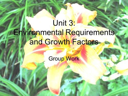 Unit 3: Environmental Requirements and Growth Factors Group Work.