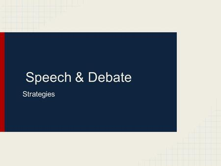 Speech & Debate Strategies. Responsibilities Make your case Rebuttal i.e., Im <strong>right</strong> Youre wrong.