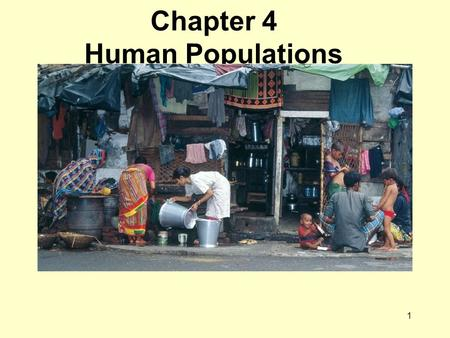 1 Chapter 4 Human Populations. 2 Chapter Four - Topics Population growth Limits to growth: some opposing views Human demography Population growth: opposing.