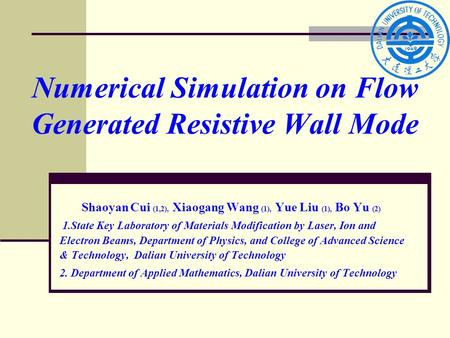 Numerical Simulation on Flow Generated Resistive Wall Mode Shaoyan Cui (1,2), Xiaogang Wang (1), Yue Liu (1), Bo Yu (2) 1.State Key Laboratory of Materials.