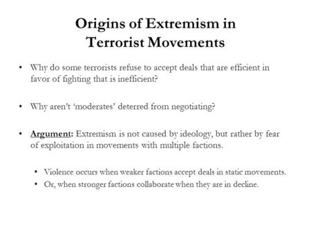 Origins of Extremism in Terrorist Movements Why do some terrorists refuse to accept deals that are efficient in favor of fighting that is inefficient?