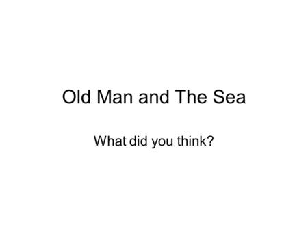 Old Man and The Sea What did you think?. What sort of stories are similar to OMATS? Remember, this takes place in a fishing village in Cuba. There is.