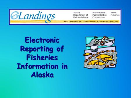 Electronic Reporting of Fisheries Information in Alaska.