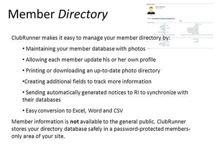 Member Directory ClubRunner makes it easy to manage your member directory by: Maintaining your member database with photos Allowing each member update.