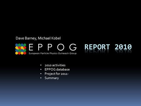 Dave Barney, Michael Kobel 2010 activities EPPOG database Project for 2011- Summary.
