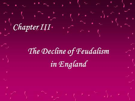 Chapter III The Decline of Feudalism in England. I. Hundred Years War (1337-1453)Hundred Years War 1. Time: intermittently from 1337 to 1453. 2. Countries: