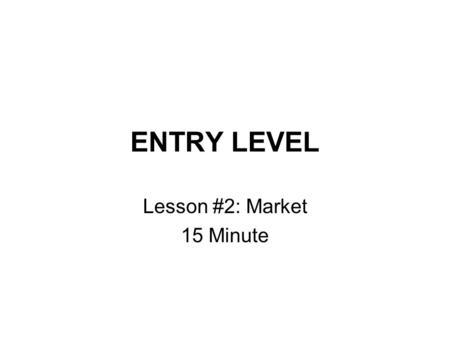 ENTRY LEVEL Lesson #2: Market 15 Minute. Entry Level: Lesson 2 Market How much is this? Can I get some ______?