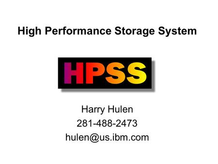 High Performance Storage System Harry Hulen 281-488-2473