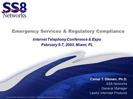 Copyright © 2003, SS8 Networks, Inc. Proprietary. Do Not Copy or Distribute Without Permission. Emergency Services & Regulatory Compliance Internet Telephony.