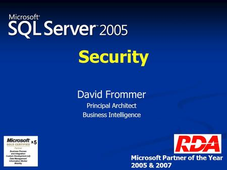 Security David Frommer Principal Architect Business Intelligence Microsoft Partner of the Year 2005 & 2007.