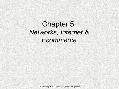 Chapter 5: Networks, Internet & Ecommerce IT Auditing & Assurance, 2e, Hall & Singleton.