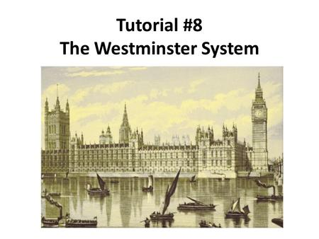 Tutorial #8 The Westminster System. The English Civil War (1642-51) The civil war was a conflict fought between those who wanted authority concentrated.