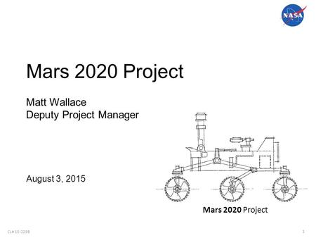 Mars 2020 Project Matt Wallace Deputy Project Manager August 3, 2015.