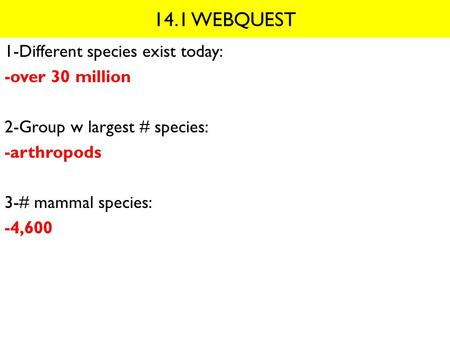 14.1 WEBQUEST 1-Different species exist today: -over 30 million 2-Group w largest # species: -arthropods 3-# mammal species: -4,600.