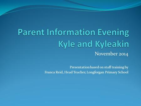 November 2014 Presentation based on staff training by Franca Reid, Head Teacher, Longforgan Primary School.