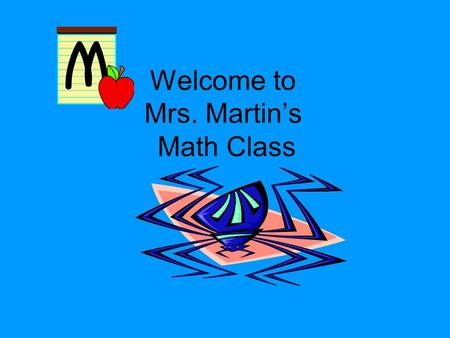 Welcome to Mrs. Martin's Math Class. My Background Grew up and went to school in Michigan Lived in California for 8 years and then moved to Texas I'm.