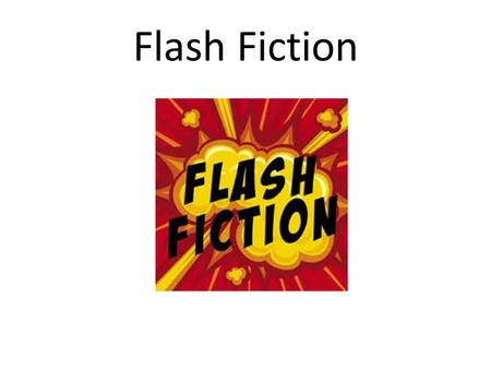 Flash Fiction.