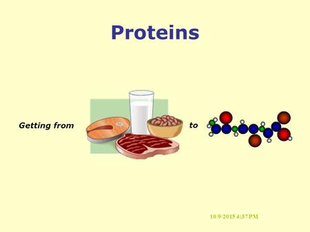 10/9/2015 4:37 PM Proteins Getting from to. 10/9/2015 4:37 PM Proteins What are they? Amino Acids Lean Muscle Peptide Bond Peptides Poultry Fish Meat.