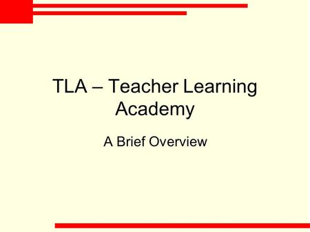 TLA – Teacher Learning Academy A Brief Overview. What is the TLA? The TLA provides a national system for teacher learning and professional development.