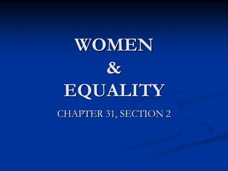 WOMEN & EQUALITY CHAPTER 31, SECTION 2. SECTION 2 QUIZ 1. ___was the belief that women should have economic, political, & social equality with men. 1.