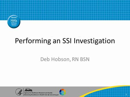 Performing an SSI Investigation Deb Hobson, RN BSN 1.