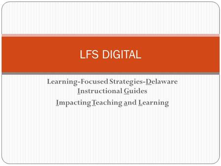 Learning-Focused Strategies-Delaware Instructional Guides Impacting Teaching and Learning LFS DIGITAL.