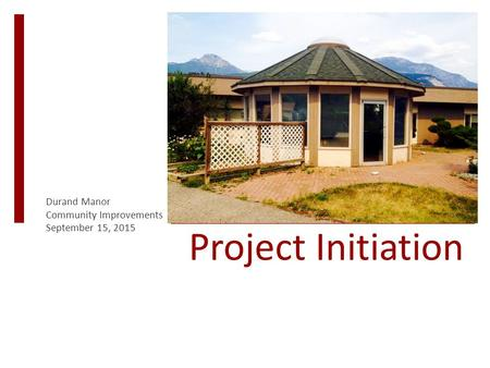 Project Initiation Durand Manor Community Improvements September 15, 2015.