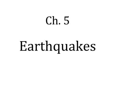 Ch. 5 Earthquakes. I. Over millions of years, 3 types of stress change the shape & volume of rock. A. Tension – pulls or stretches crust 1. occurs where.