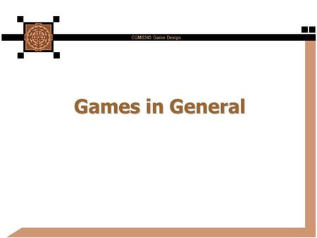 CGMB345 Game Design Games in General. CGMB345 Game Design 2 What is a Game? n Active interest or pursuit n Involving competitive engagement or adherence.