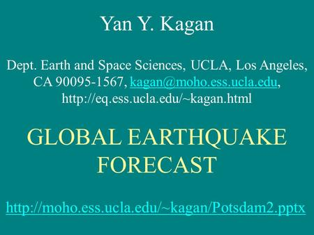 Yan Y. Kagan Dept. Earth and Space Sciences, UCLA, Los Angeles, CA 90095-1567,