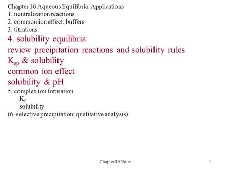 Chapter 16 Notes1 Chapter 16 Aqueous Equilibria: Applications 1. neutralization reactions 2. common ion effect; buffers 3. titrations 4. solubility equilibria.