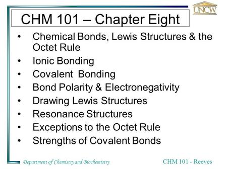 CHM 101 – Chapter Eight Chemical Bonds, Lewis Structures & the Octet Rule Ionic Bonding Covalent Bonding Bond Polarity & Electronegativity Drawing Lewis.