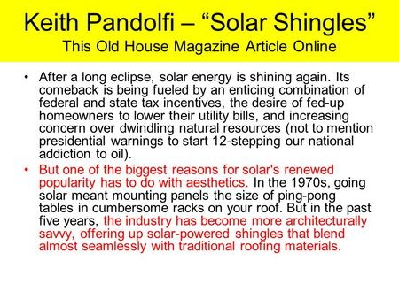 "Keith Pandolfi – ""Solar Shingles"" This Old House Magazine Article Online After a long eclipse, solar energy is shining again. Its comeback is being fueled."
