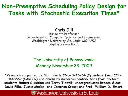 Non-Preemptive Scheduling Policy Design for Tasks with Stochastic Execution Times* Chris Gill Associate Professor Department of Computer Science and Engineering.