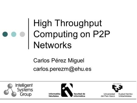 High Throughput Computing on P2P Networks Carlos Pérez Miguel