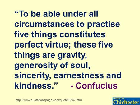 """To be able under all circumstances to practise five things constitutes perfect virtue; these five things are gravity, generosity of soul, sincerity, earnestness."
