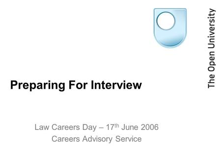 Preparing For Interview Law Careers Day – 17 th June 2006 Careers Advisory Service.