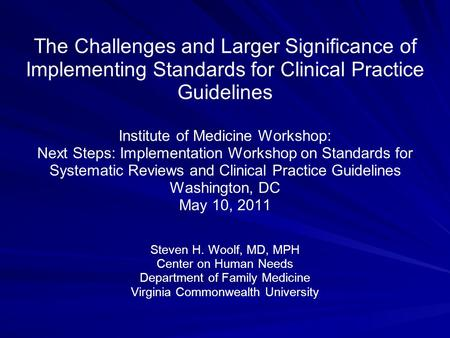 The Challenges and Larger Significance of Implementing Standards for Clinical Practice Guidelines Institute of Medicine Workshop: Next Steps: Implementation.