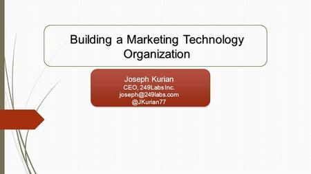 Joseph Kurian CEO, 249Labs Building a Marketing Technology Organization.