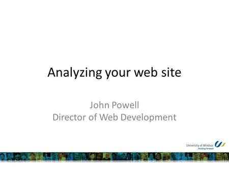 Analyzing your web site John Powell Director of Web Development.