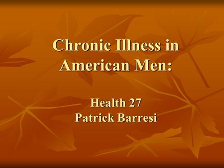Chronic Illness in American Men: Health 27 Patrick Barresi.