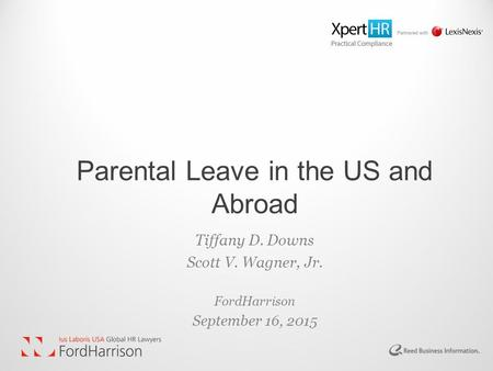 Parental Leave in the US and Abroad Tiffany D. Downs Scott V. Wagner, Jr. FordHarrison September 16, 2015.