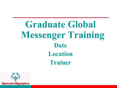 Graduate Global Messenger Training Date Location Trainer.