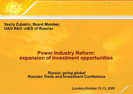 Power Industry Reform: expansion of investment opportunities London,October 12-13, 2005 Russia: going global Russian Trade and Investment Conference Vasily.