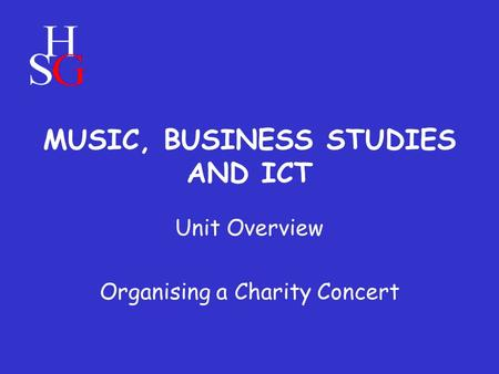 MUSIC, BUSINESS STUDIES AND ICT Unit Overview Organising a Charity Concert.