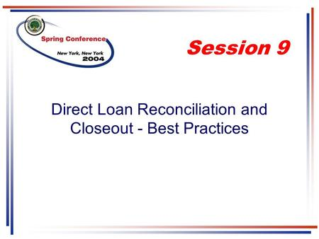 Direct Loan Reconciliation and Closeout - Best Practices Session 9.